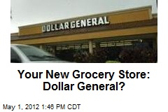 Your New Grocery Store: Dollar General?
