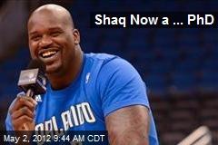 Shaq Now a ... PhD