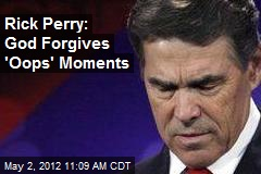 Rick Perry: God Forgives 'Oops' Moments