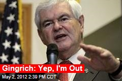 Gingrich: Yep, I'm Out