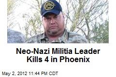 Neo-Nazi Militia Leader Kills 4 in Phoenix