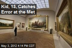 Kid, 13, Catches Error at the Met