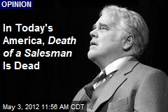 In Today's America, Death of a Salesman Is Dead