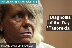 Diagnosis of the Day: 'Tanorexia'