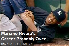 Mariano Rivera's Career Probably Over