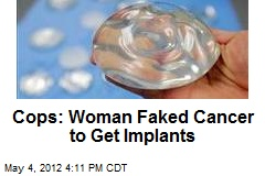 Cops: Woman Faked Cancer to Get Implants