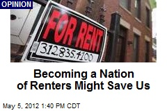 Becoming a Nation of Renters Might Save Us