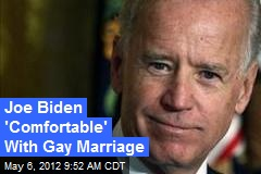 Joe Biden 'Comfortable' With Gay Marriage