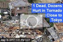 1 Dead, Dozens Hurt in Tornado Close to Tokyo
