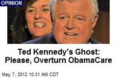 Ted Kennedy's Ghost: Please, Overturn ObamaCare