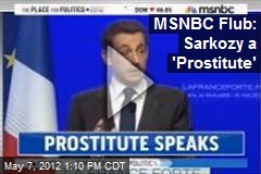 MSNBC Flub: Sarkozy a 'Prostitute'