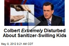 Colbert Extremely Disturbed About Sanitizer-Swilling Kids