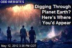 Digging Through Planet Earth? Here's Where You'd Appear
