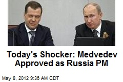 Today's Shocker: Medvedev Approved as Russia PM