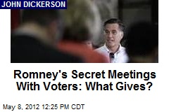 Romney's Secret Meetings With Voters: What Gives?