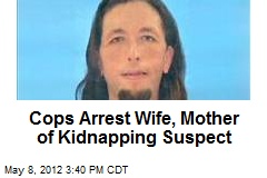 Cops Arrest Wife, Mother of Kidnapping Suspect