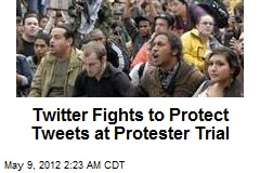 Twitter Battles to Keep Tweets Private at Protester Trial