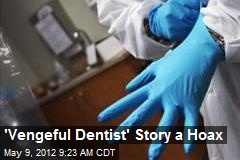 'Vengeful Dentist' Story a Hoax