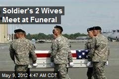 Soldier's 2 Wives Meet at Funeral