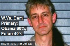 W.Va. Dem Primary: Obama 60%, Felon 40%