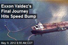 Exxon Valdez's Final Journey Hits Speed Bump