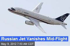 Russian Jet Vanishes Mid-Flight