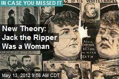 New Theory: Jack the Ripper Was a Woman