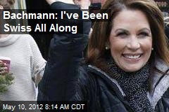 Bachmann: I've Been Swiss All Along