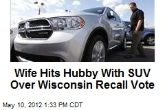 Wife Hits Hubby With SUV Over Wisconsin Recall Vote