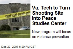 Va. Tech to Turn Shooting Site into Peace Studies Center