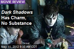 Dark Shadows Has Charm, No Substance
