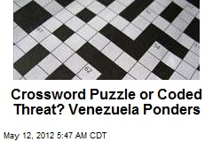 Crossword Puzzle or Coded Threat? Venezuela Ponders