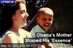 Obama's Mother Shaped His 'Essence'