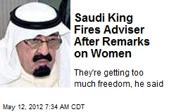 Saudi King Fires Adviser After Remarks on Women