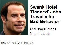 Swank Hotel 'Banned' John Travolta for 'Bad Behavior'