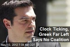 Clock Ticking, Greek Far Left Says No Coalition