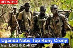 Uganda Nabs Top Kony Crony