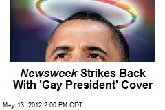 Newsweek Strikes Back With 'Gay President' Cover
