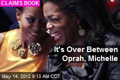 It's Over Between Oprah, Michelle