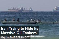 Iran Trying to Hide Its Massive Oil Tankers