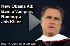 New Obama Ad: Bain a Vampire, Romney a Job Killer