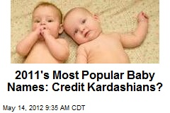 2011's Most Popular Baby Names: Credit Kardashians?