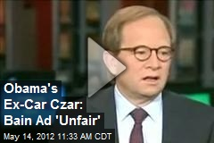 Obama's Ex-Car Czar: Bain Ad 'Unfair'