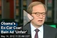Obama's Ex-Car Czar: Bain Ad 'Unfair'