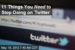 11 Things You Need to Stop Doing on Twitter