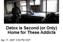 Detox is Second (or Only) Home for These Addicts