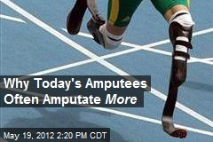 Why Today's Amputees Often Amputate More