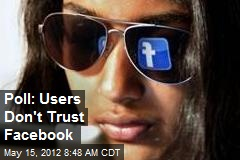 Poll: Users Don't Trust Facebook