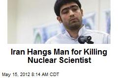 Iran Hangs Man for Killing Nuclear Scientist