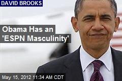 Obama Has an 'ESPN Masculinity'